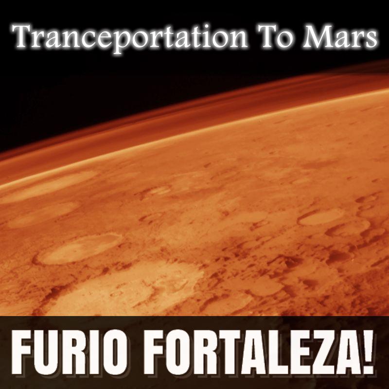 Furio Fortaleza! - 1.5 - Tranceportation To Mars