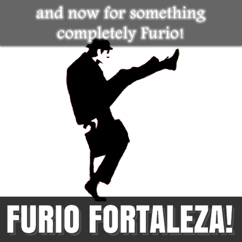 Furio Fortaleza! - 1.8 - And Now For Something Completely Furio