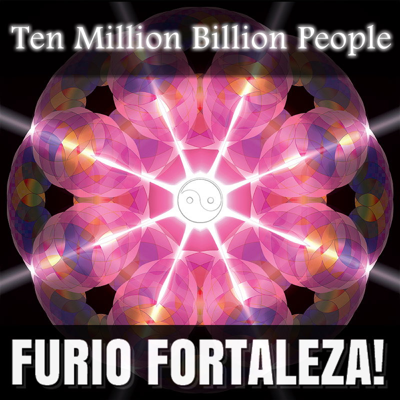 Furio Fortaleza! - 1.9 - Ten Million Billion People