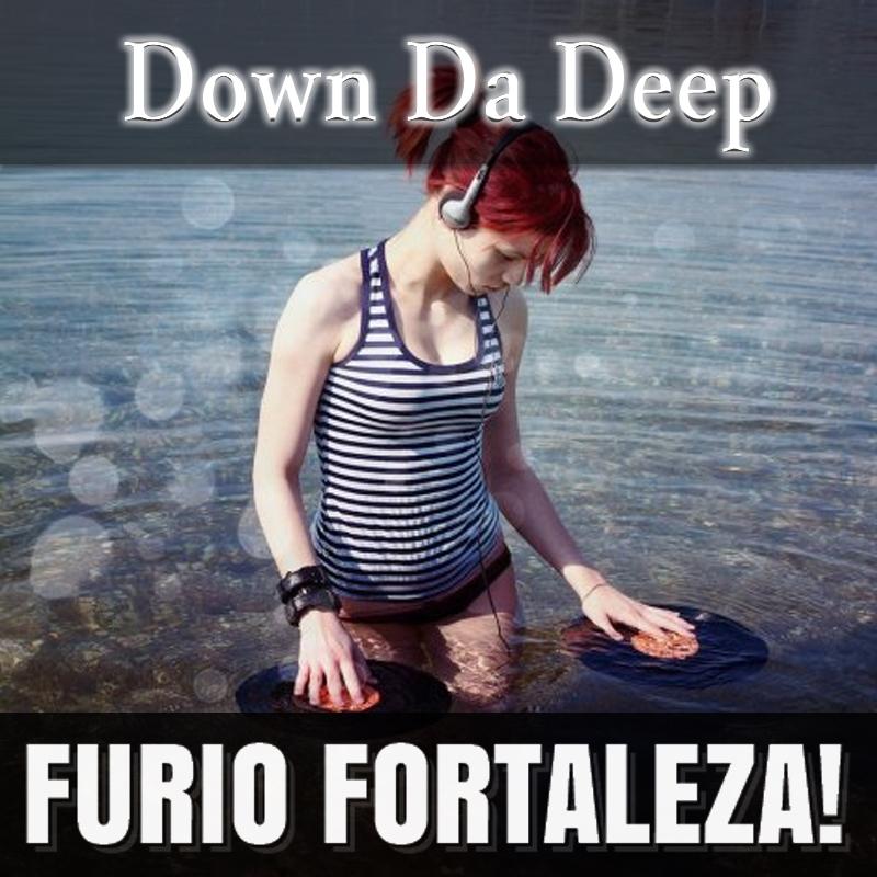 Furio Fortaleza! - 2.3 - Down Da Deep