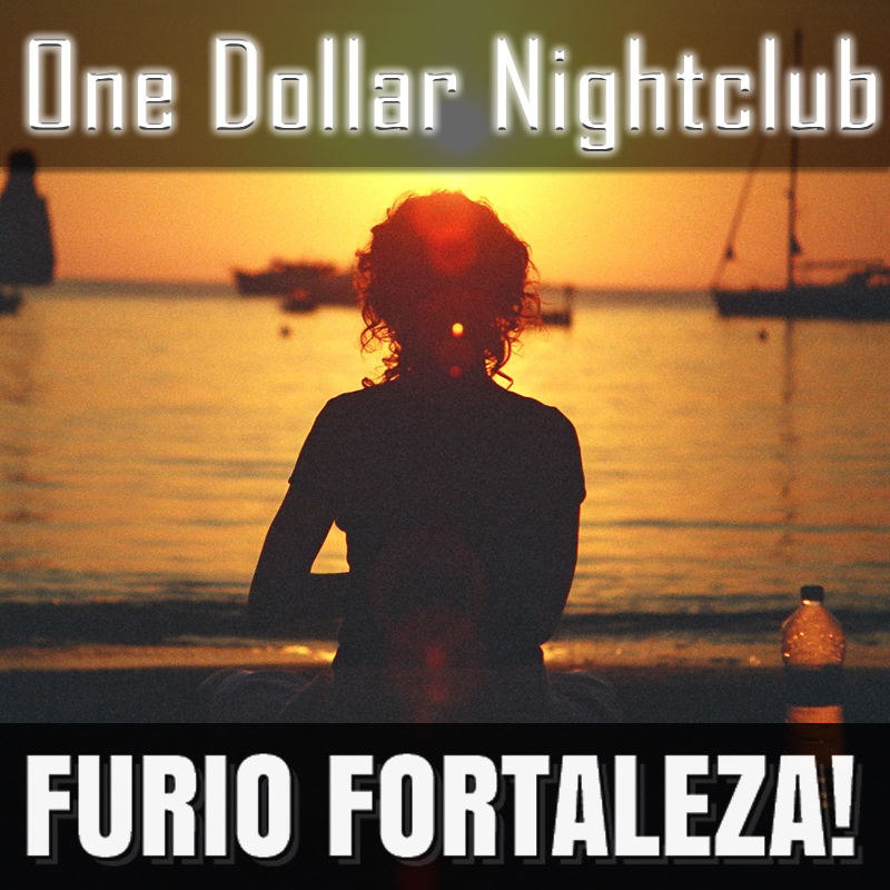 Furio Fortaleza! - 2.9 - One Dollar Nightclub