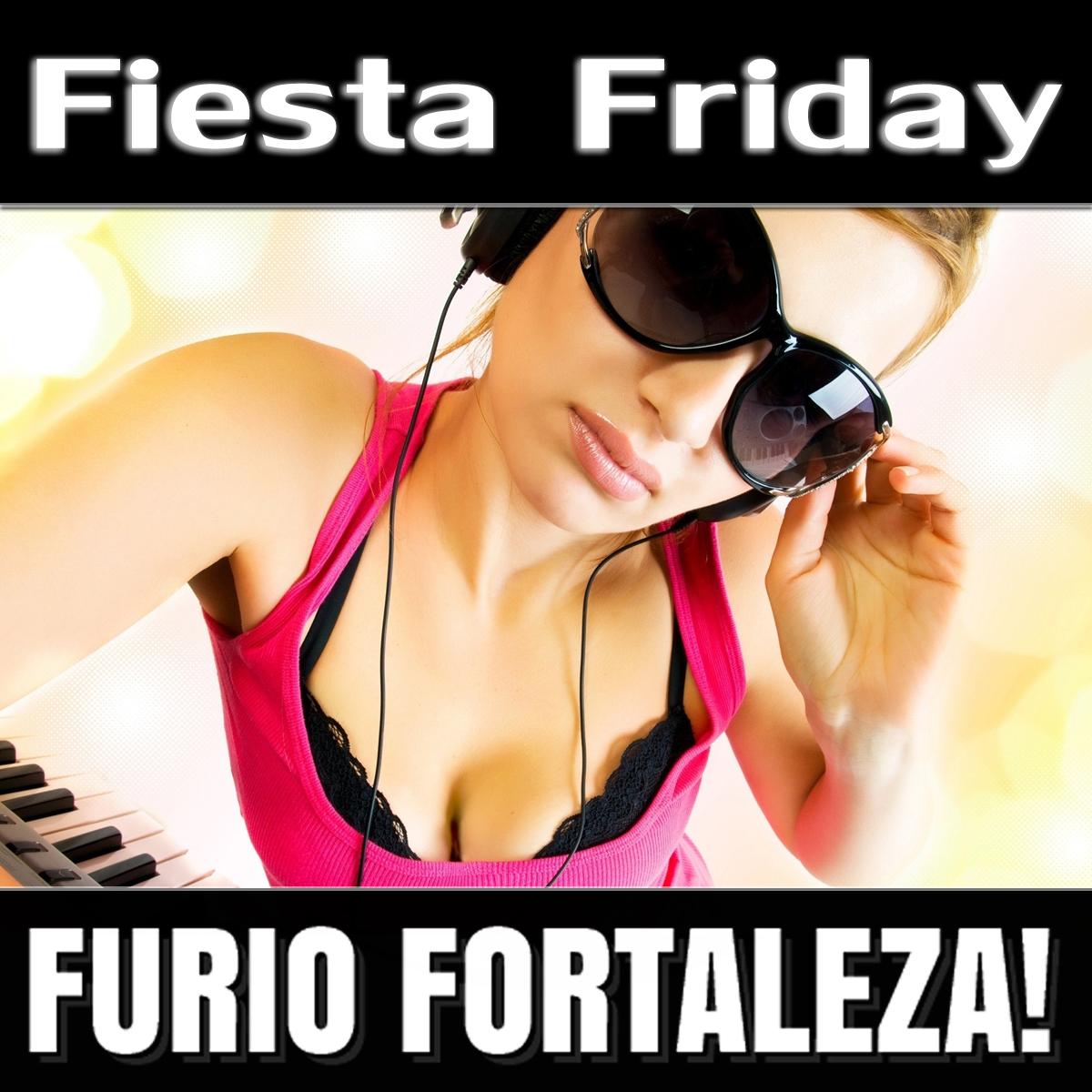 Furio Fortaleza! - 4.2 - Fiesta Friday