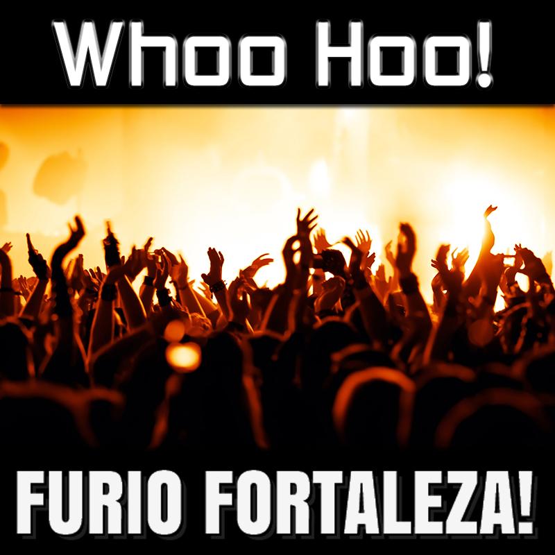Furio Fortaleza! - Whoo Hoo!